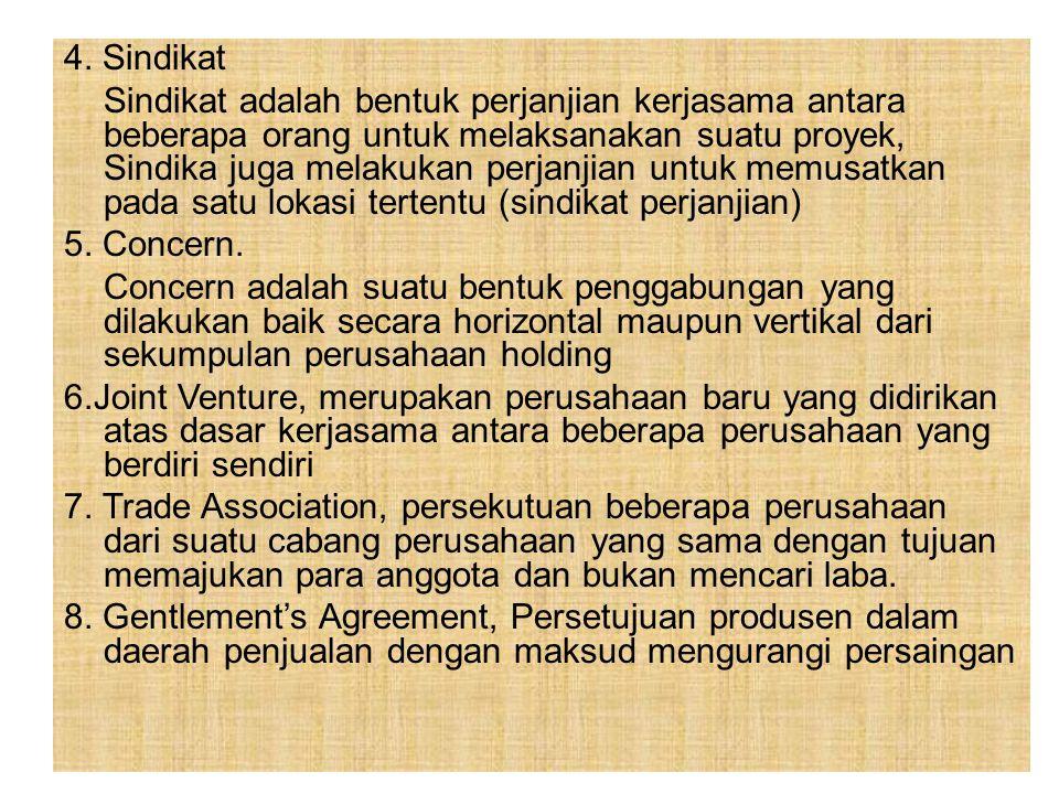 4. Sindikat Sindikat adalah bentuk perjanjian kerjasama antara beberapa orang untuk melaksanakan suatu proyek, Sindika juga melakukan perjanjian untuk