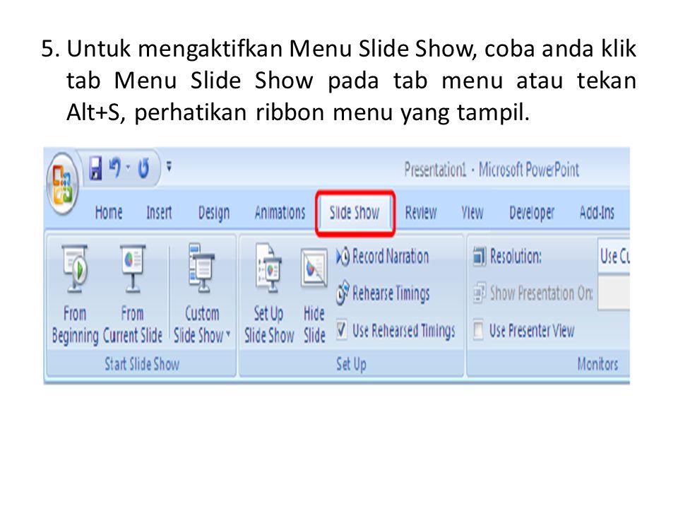 5. Untuk mengaktifkan Menu Slide Show, coba anda klik tab Menu Slide Show pada tab menu atau tekan Alt+S, perhatikan ribbon menu yang tampil.