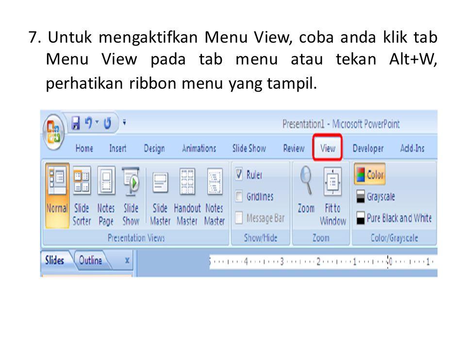 7. Untuk mengaktifkan Menu View, coba anda klik tab Menu View pada tab menu atau tekan Alt+W, perhatikan ribbon menu yang tampil.