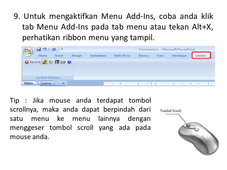 9. Untuk mengaktifkan Menu Add-Ins, coba anda klik tab Menu Add-Ins pada tab menu atau tekan Alt+X, perhatikan ribbon menu yang tampil. Tip : Jika mou