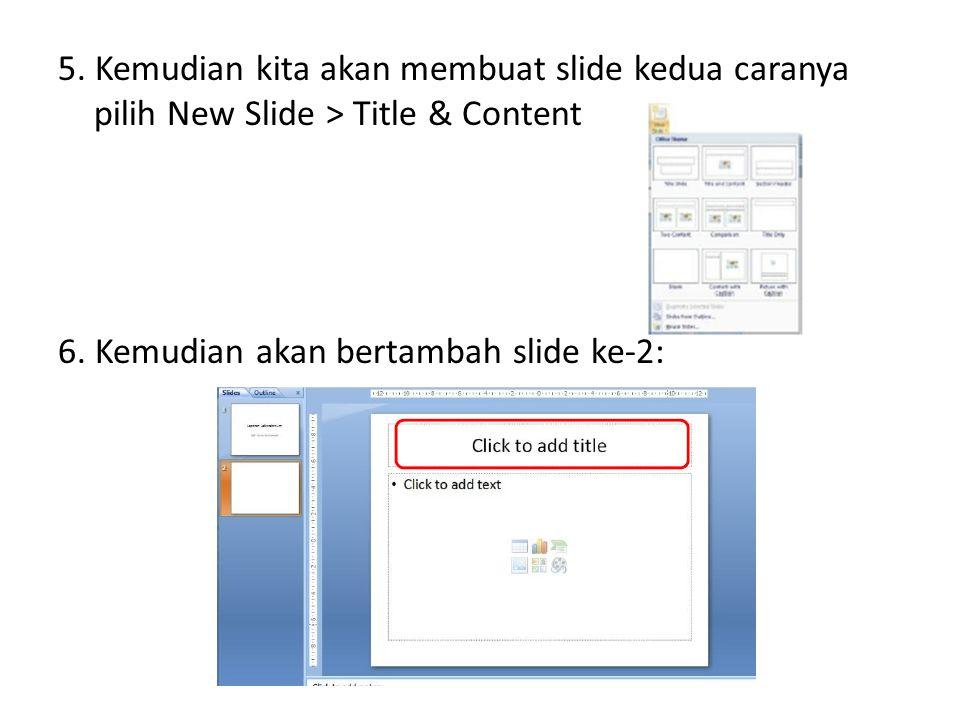5. Kemudian kita akan membuat slide kedua caranya pilih New Slide > Title & Content 6. Kemudian akan bertambah slide ke-2: