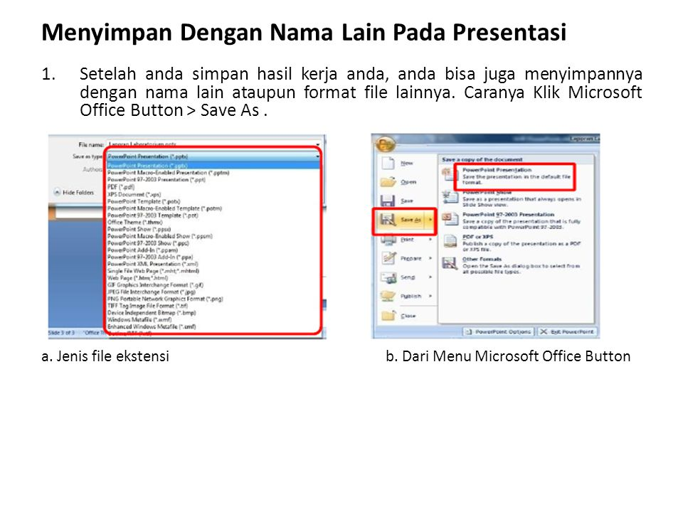 Menyimpan Dengan Nama Lain Pada Presentasi 1.Setelah anda simpan hasil kerja anda, anda bisa juga menyimpannya dengan nama lain ataupun format file la