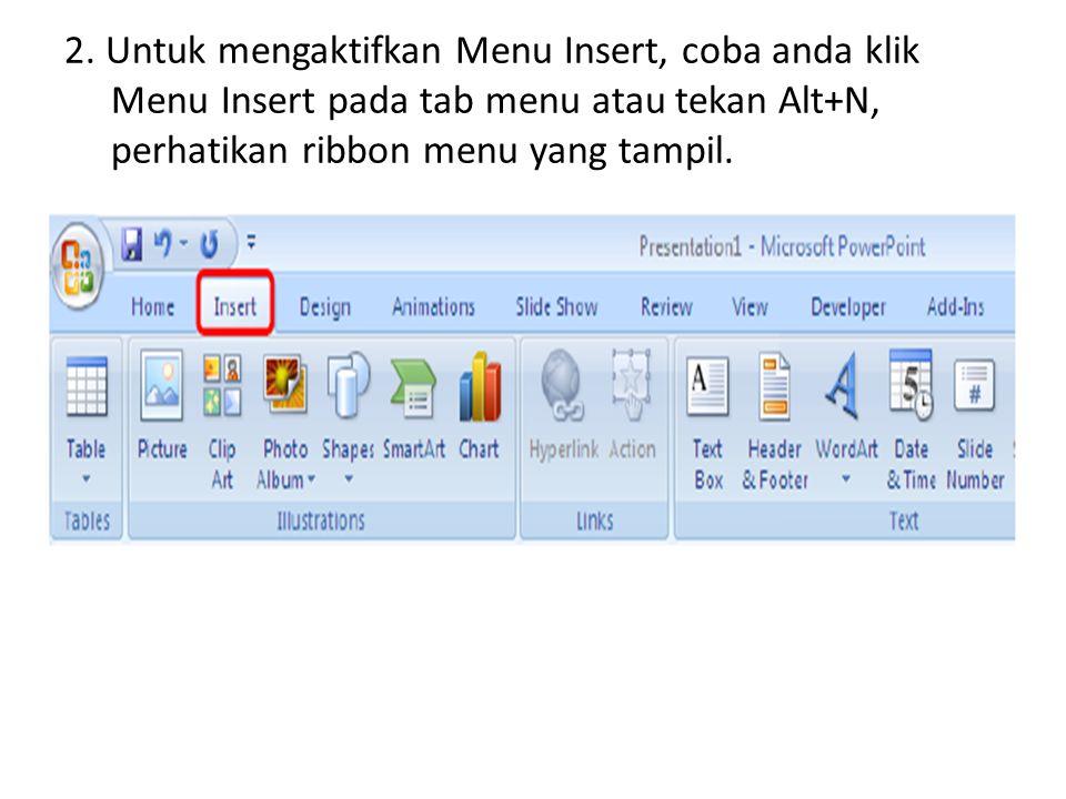 2. Untuk mengaktifkan Menu Insert, coba anda klik Menu Insert pada tab menu atau tekan Alt+N, perhatikan ribbon menu yang tampil.