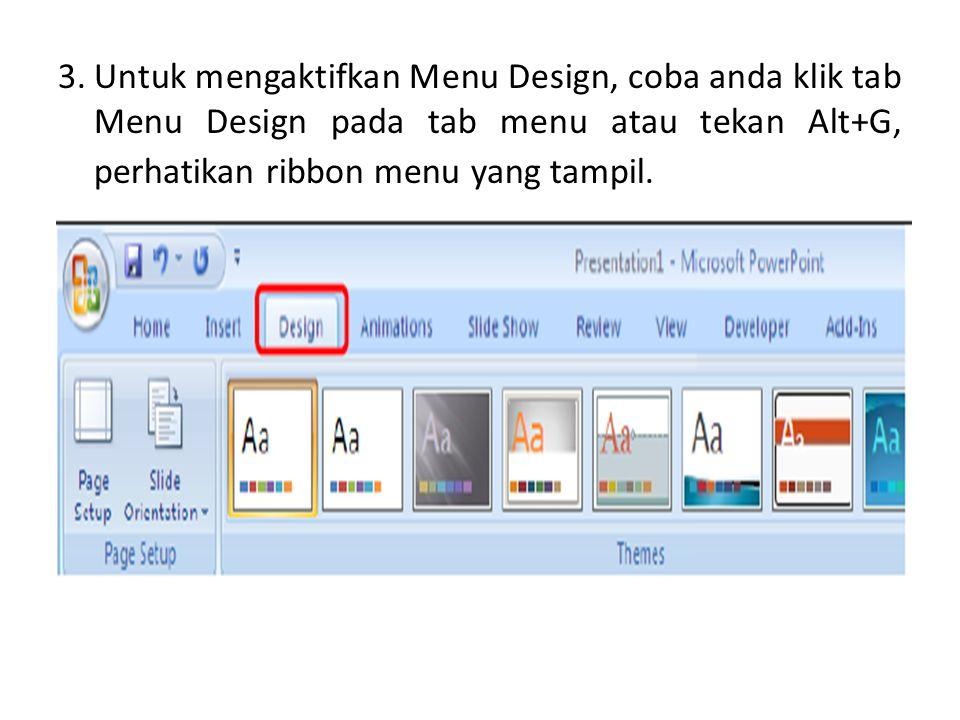 3. Untuk mengaktifkan Menu Design, coba anda klik tab Menu Design pada tab menu atau tekan Alt+G, perhatikan ribbon menu yang tampil.