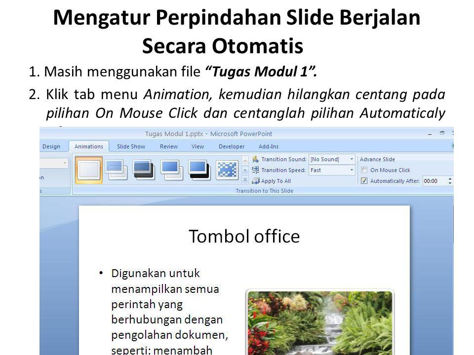 """Mengatur Perpindahan Slide Berjalan Secara Otomatis 1. Masih menggunakan file """"Tugas Modul 1"""". 2. Klik tab menu Animation, kemudian hilangkan centang"""