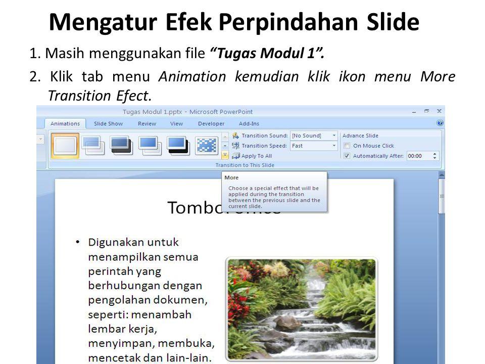 """Mengatur Efek Perpindahan Slide 1. Masih menggunakan file """"Tugas Modul 1"""". 2. Klik tab menu Animation kemudian klik ikon menu More Transition Efect."""