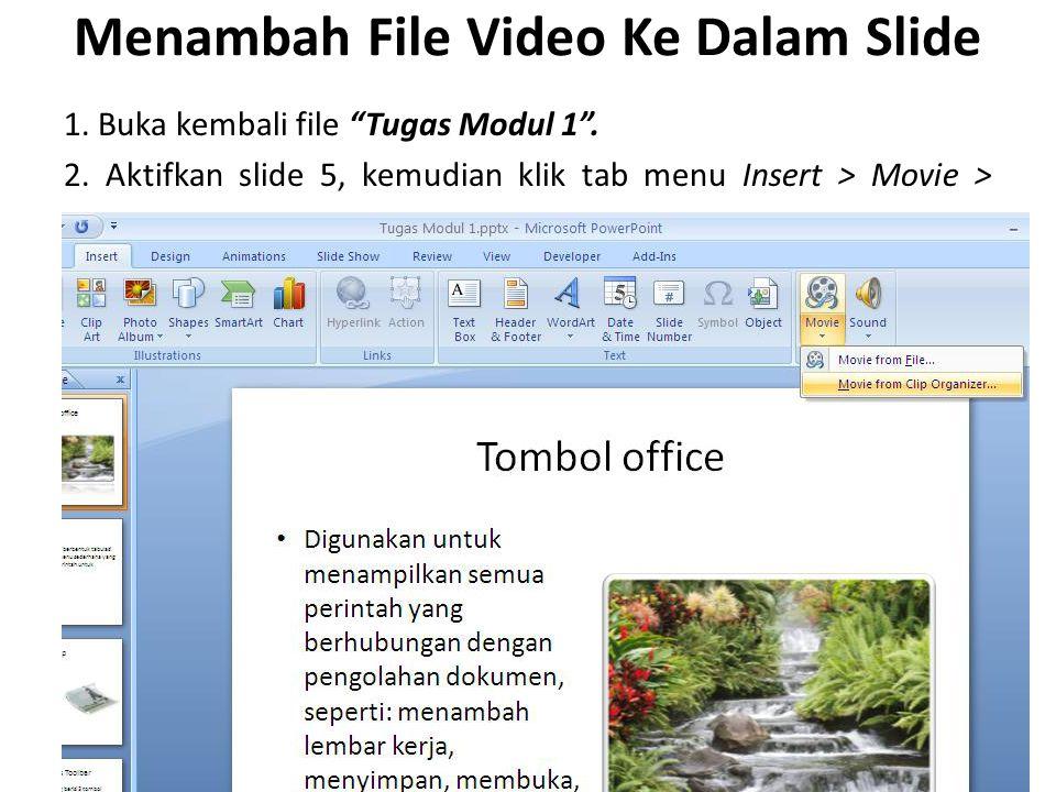 """Menambah File Video Ke Dalam Slide 1. Buka kembali file """"Tugas Modul 1"""". 2. Aktifkan slide 5, kemudian klik tab menu Insert > Movie > Movie from Clip"""