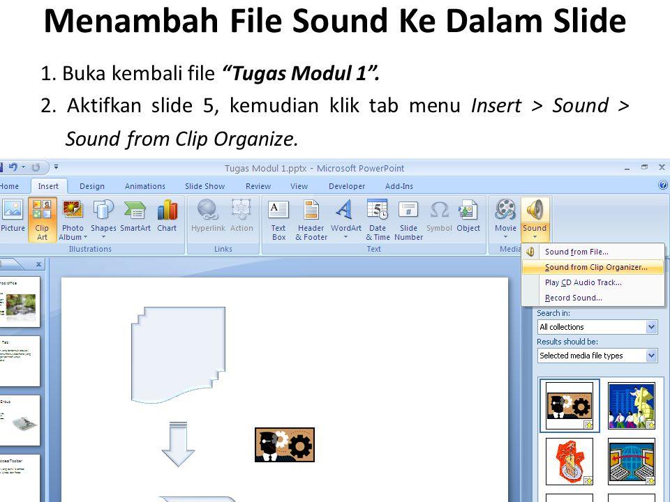 """Menambah File Sound Ke Dalam Slide 1. Buka kembali file """"Tugas Modul 1"""". 2. Aktifkan slide 5, kemudian klik tab menu Insert > Sound > Sound from Clip"""