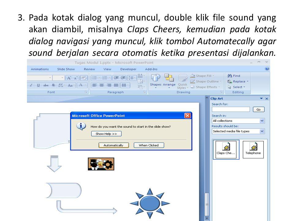 3. Pada kotak dialog yang muncul, double klik file sound yang akan diambil, misalnya Claps Cheers, kemudian pada kotak dialog navigasi yang muncul, kl