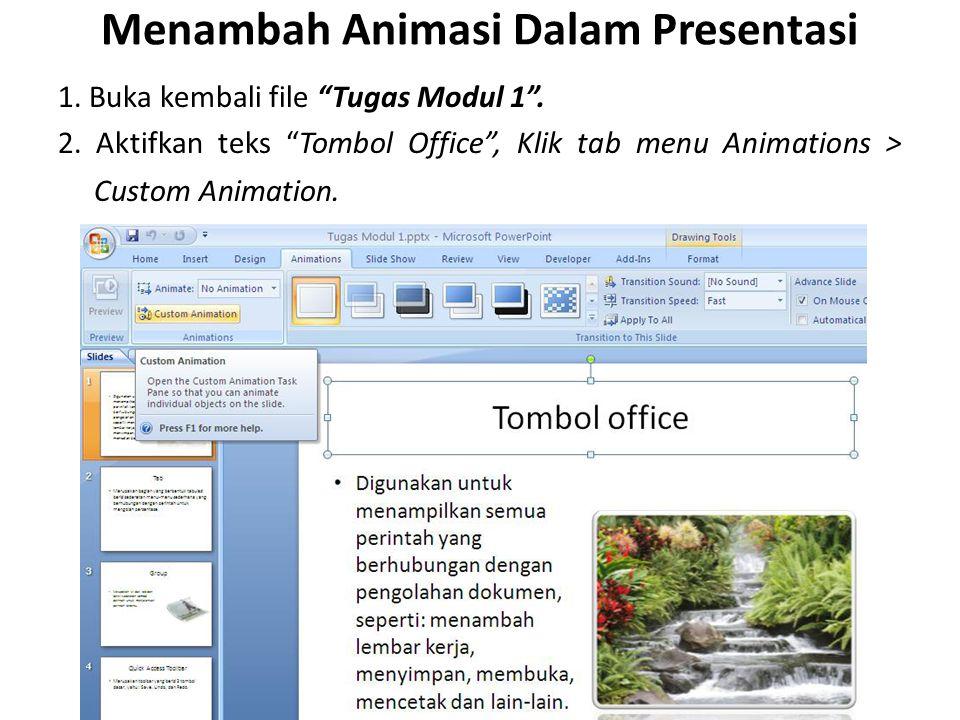 "Menambah Animasi Dalam Presentasi 1. Buka kembali file ""Tugas Modul 1"". 2. Aktifkan teks ""Tombol Office"", Klik tab menu Animations > Custom Animation."