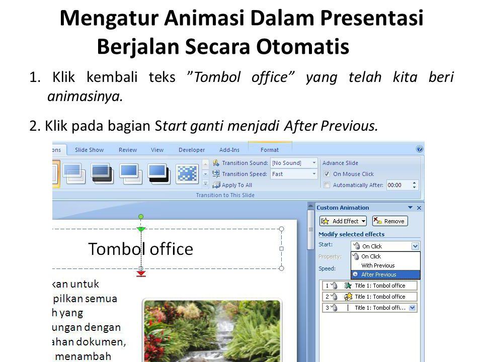"""Mengatur Animasi Dalam Presentasi Berjalan Secara Otomatis 1. Klik kembali teks """"Tombol office"""" yang telah kita beri animasinya. 2. Klik pada bagian S"""