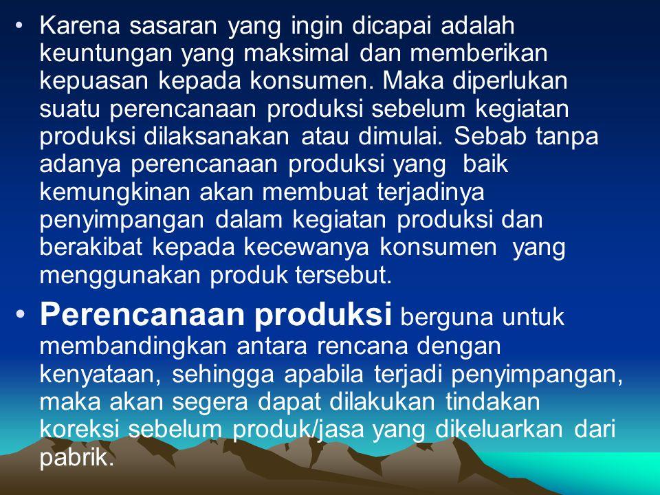Pengertian : Produksi : Semua kegiatan dalam menciptakan dan menambah kegunaan suatu barang atau jasa.