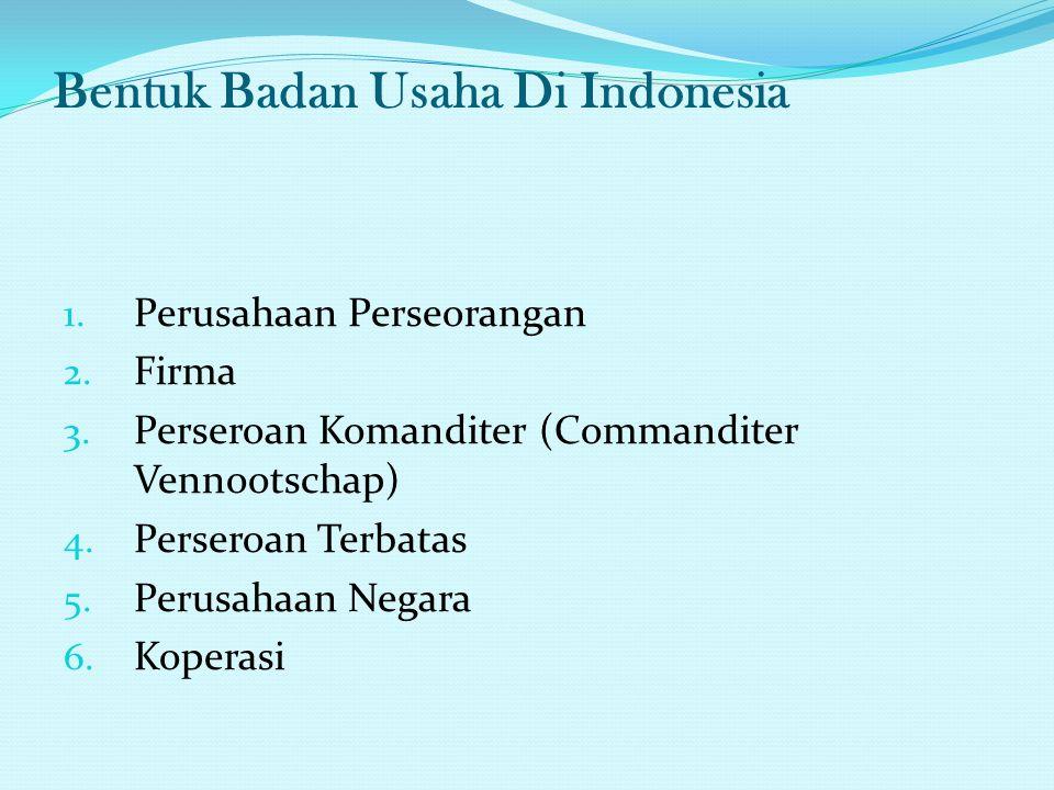 Bentuk Badan Usaha Di Indonesia 1.Perusahaan Perseorangan 2.