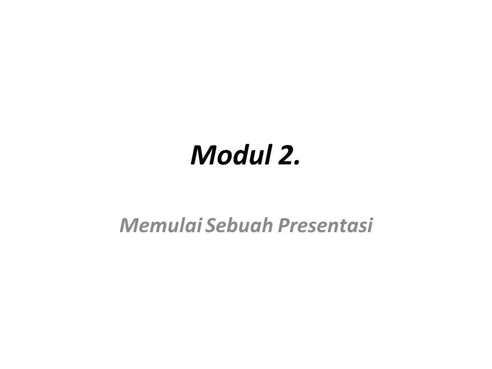 Modul 2. Memulai Sebuah Presentasi