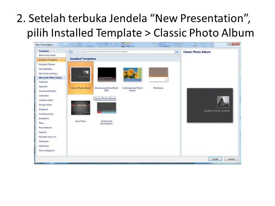 """2. Setelah terbuka Jendela """"New Presentation"""", pilih Installed Template > Classic Photo Album"""