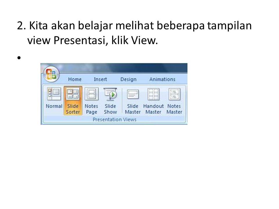 2. Kita akan belajar melihat beberapa tampilan view Presentasi, klik View.