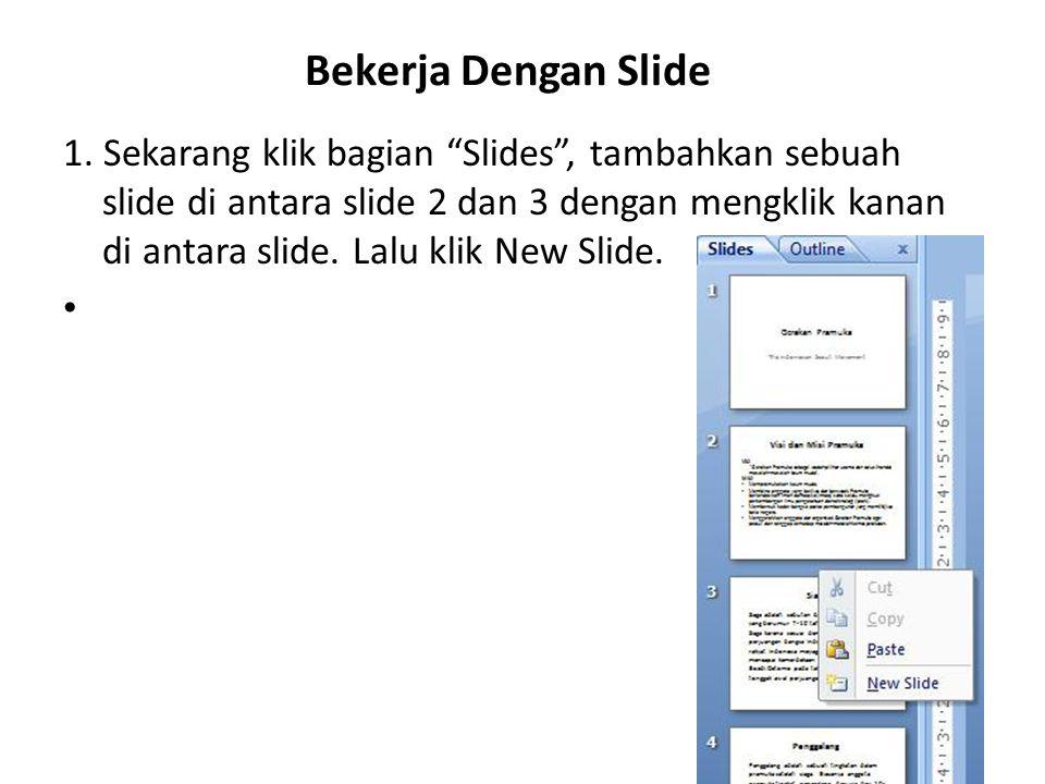 """Bekerja Dengan Slide 1. Sekarang klik bagian """"Slides"""", tambahkan sebuah slide di antara slide 2 dan 3 dengan mengklik kanan di antara slide. Lalu klik"""