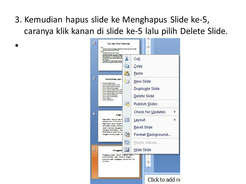 3. Kemudian hapus slide ke Menghapus Slide ke-5, caranya klik kanan di slide ke-5 lalu pilih Delete Slide.