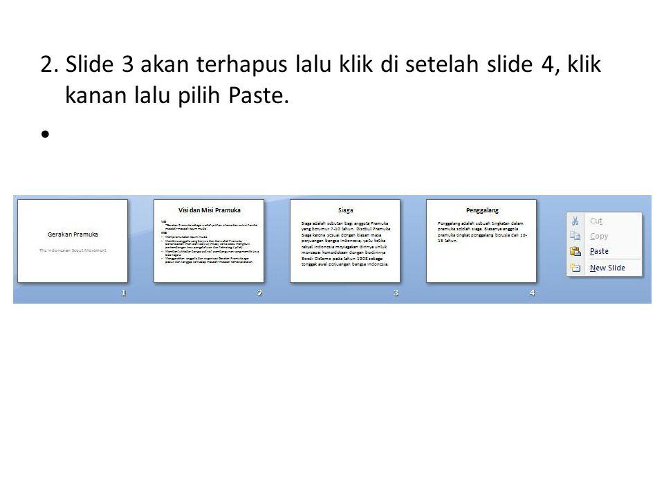2. Slide 3 akan terhapus lalu klik di setelah slide 4, klik kanan lalu pilih Paste.