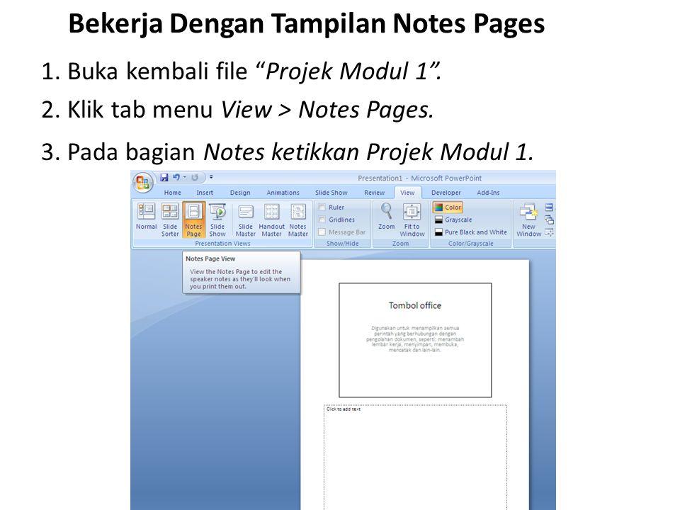 """Bekerja Dengan Tampilan Notes Pages 1. Buka kembali file """"Projek Modul 1"""". 2. Klik tab menu View > Notes Pages. 3. Pada bagian Notes ketikkan Projek M"""