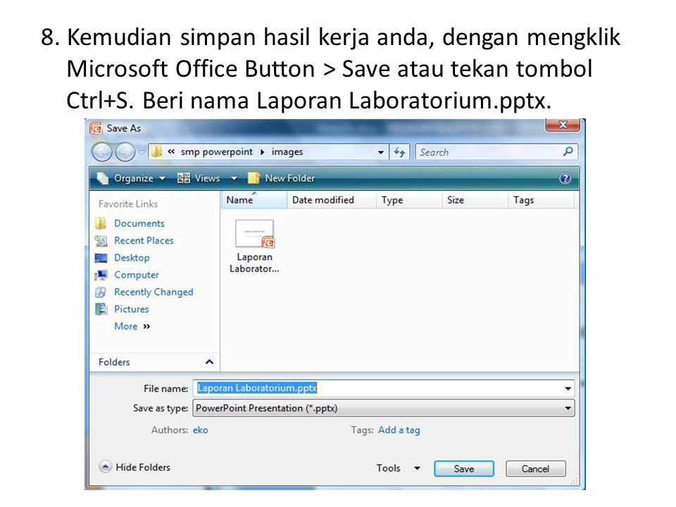 8. Kemudian simpan hasil kerja anda, dengan mengklik Microsoft Office Button > Save atau tekan tombol Ctrl+S. Beri nama Laporan Laboratorium.pptx.