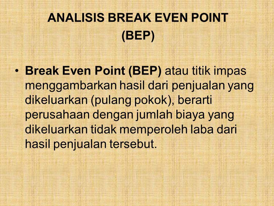ANALISIS BREAK EVEN POINT (BEP) Break Even Point (BEP) atau titik impas menggambarkan hasil dari penjualan yang dikeluarkan (pulang pokok), berarti pe
