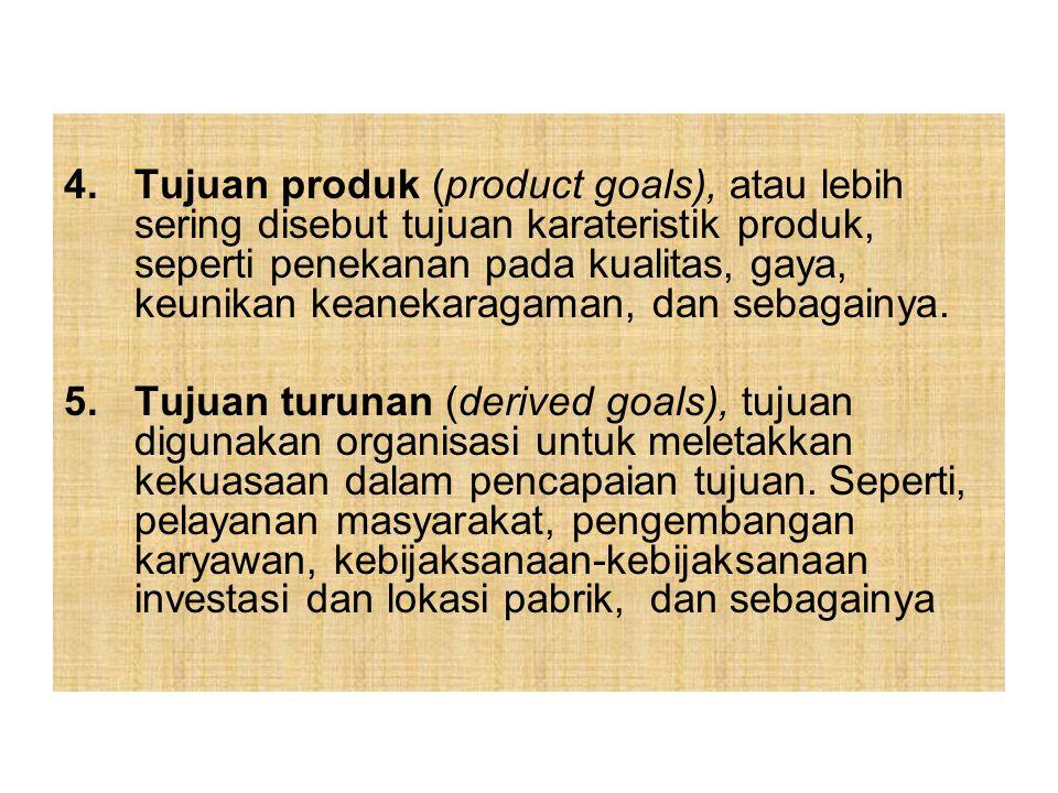 4.Tujuan produk (product goals), atau lebih sering disebut tujuan karateristik produk, seperti penekanan pada kualitas, gaya, keunikan keanekaragaman,