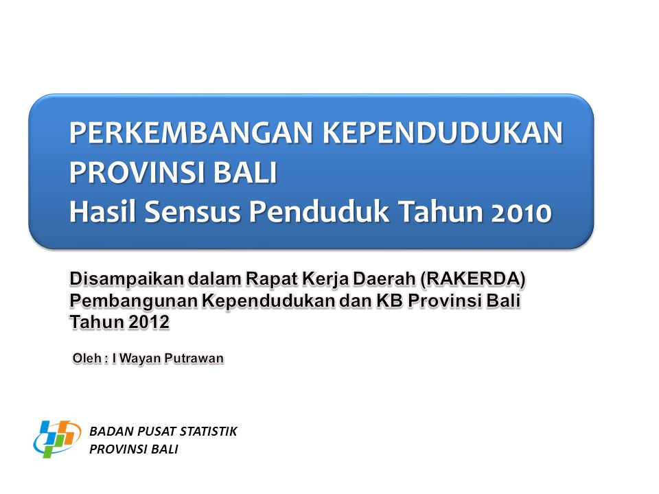 PERKEMBANGAN KEPENDUDUKAN PERKEMBANGAN KEPENDUDUKAN PROVINSI BALI PROVINSI BALI Hasil Sensus Penduduk Tahun 2010 Hasil Sensus Penduduk Tahun 2010 PERK
