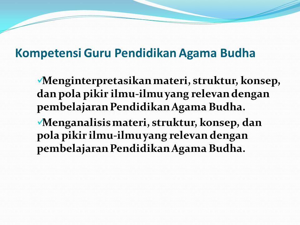 Kompetensi Guru Pendidikan Agama Budha Menginterpretasikan materi, struktur, konsep, dan pola pikir ilmu-ilmu yang relevan dengan pembelajaran Pendidi