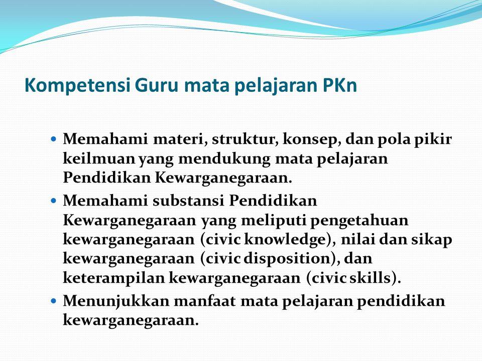 Kompetensi Guru mata pelajaran PKn Memahami materi, struktur, konsep, dan pola pikir keilmuan yang mendukung mata pelajaran Pendidikan Kewarganegaraan