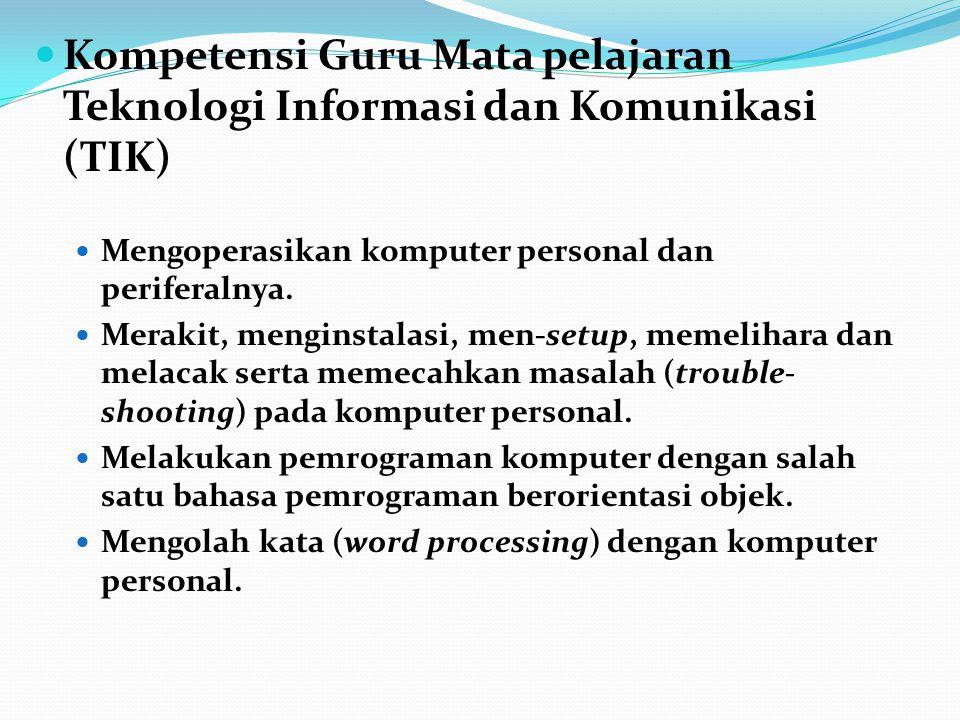 Kompetensi Guru Mata pelajaran Teknologi Informasi dan Komunikasi (TIK) Mengoperasikan komputer personal dan periferalnya. Merakit, menginstalasi, men