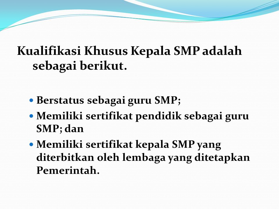 Kualifikasi Khusus Kepala SMP adalah sebagai berikut. Berstatus sebagai guru SMP; Memiliki sertifikat pendidik sebagai guru SMP; dan Memiliki sertifik