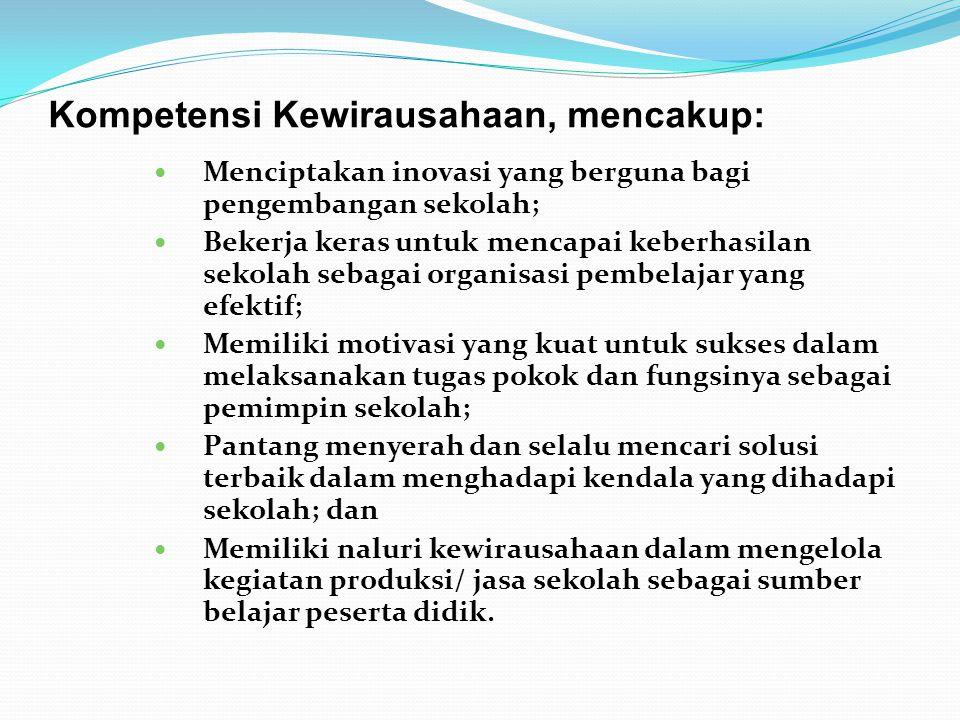 Kompetensi Kewirausahaan, mencakup: Menciptakan inovasi yang berguna bagi pengembangan sekolah; Bekerja keras untuk mencapai keberhasilan sekolah seba