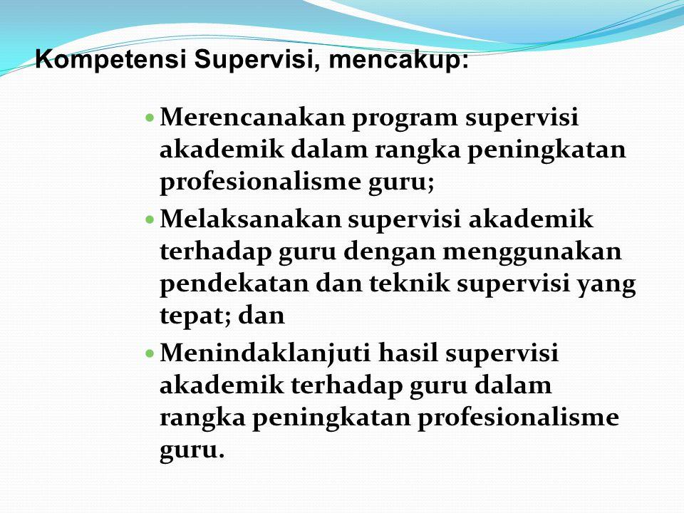 Kompetensi Supervisi, mencakup: Merencanakan program supervisi akademik dalam rangka peningkatan profesionalisme guru; Melaksanakan supervisi akademik