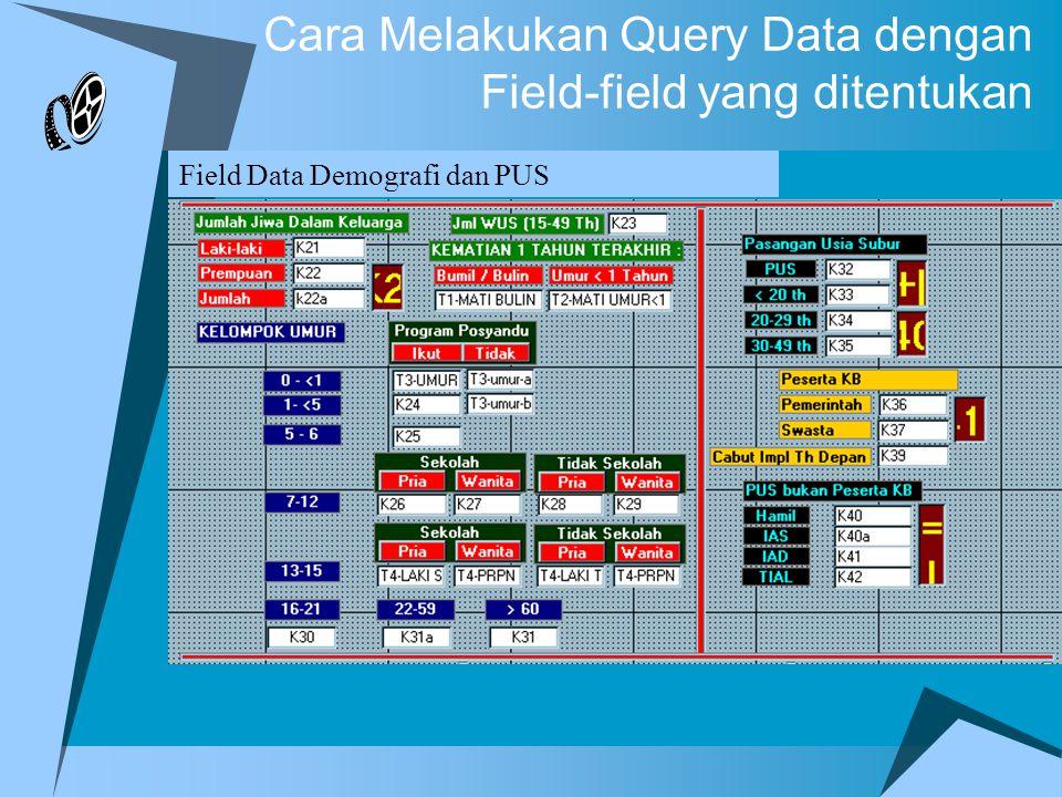 Cara Melakukan Query Data dengan Field-field yang ditentukan Field Data Demografi dan PUS