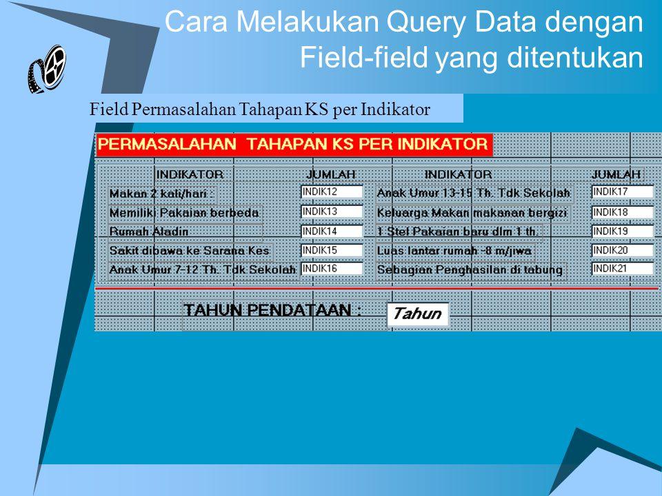 Cara Melakukan Query Data dengan Field-field yang ditentukan Field Permasalahan Tahapan KS per Indikator