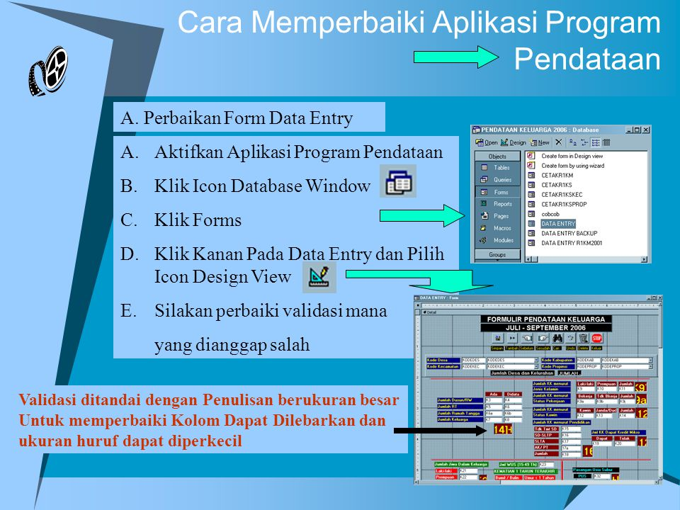 Cara Memperbaiki Aplikasi Program Pendataan Bila Data tak bisa dicetak, maka cek hubungan kabel printer dengan CPU Nyalakan mesin printer dan gunakan jenis printer dari menu pencetakan Cek penulisan kode wilayah harus sesuai antara tabel R1KS dengan Tabel wilayah B.