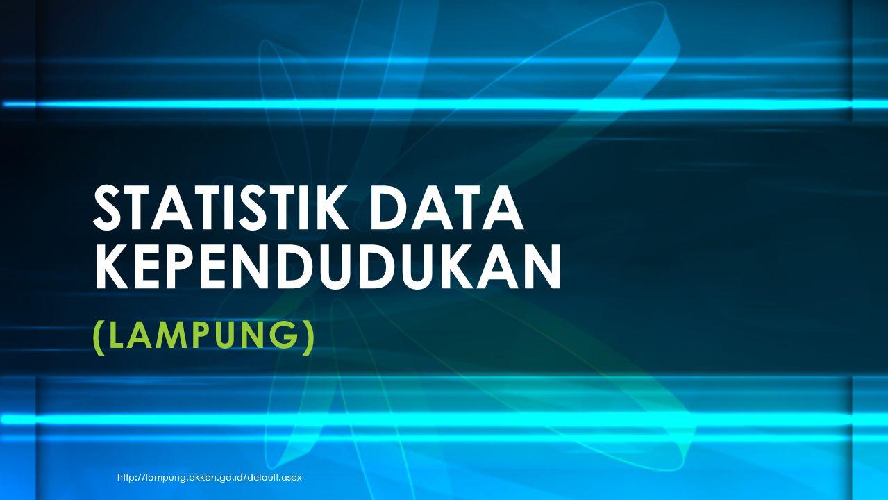 (LAMPUNG) STATISTIK DATA KEPENDUDUKAN http://lampung.bkkbn.go.id/default.aspx