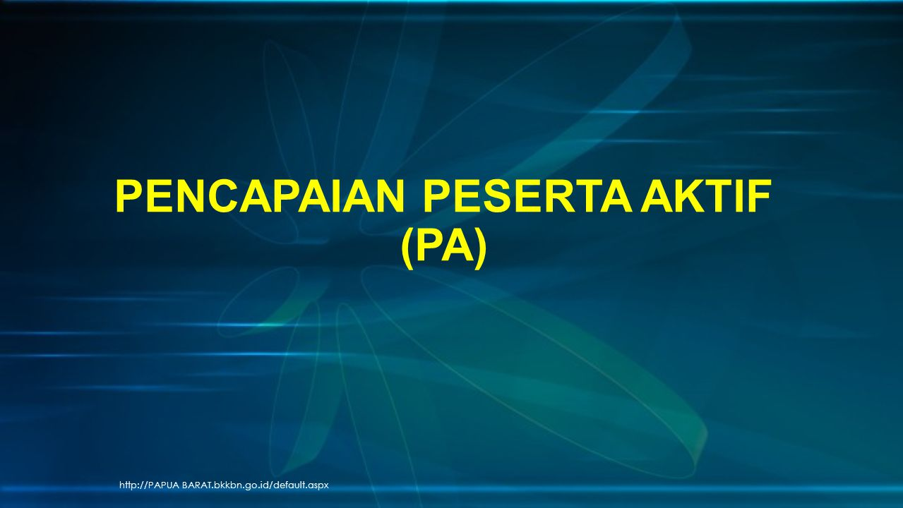 http://PAPUA BARAT.bkkbn.go.id/default.aspx PENCAPAIAN PESERTA AKTIF (PA)