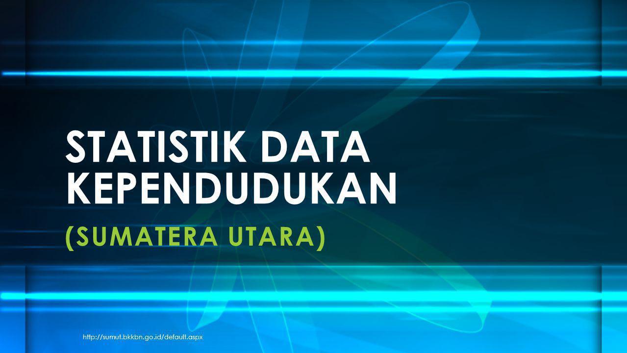 (SUMATERA UTARA) STATISTIK DATA KEPENDUDUKAN http://sumut.bkkbn.go.id/default.aspx