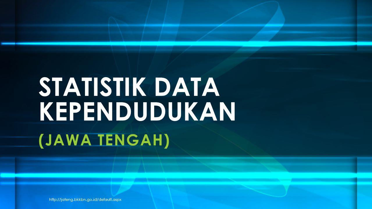 (JAWA TENGAH) STATISTIK DATA KEPENDUDUKAN http://jateng.bkkbn.go.id/default.aspx