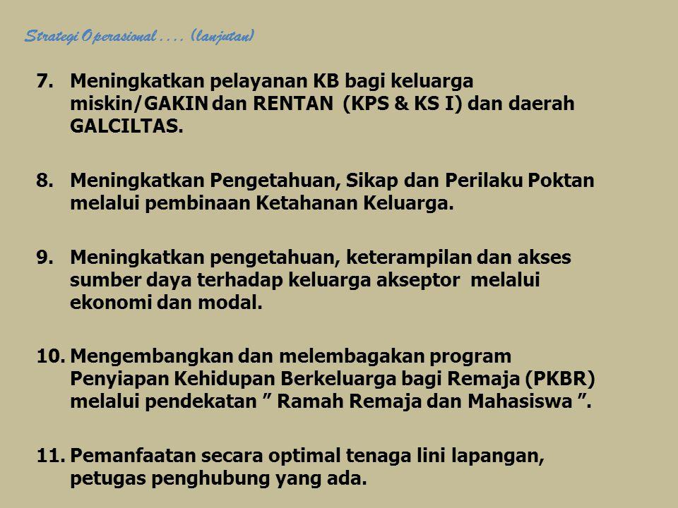 7.Meningkatkan pelayanan KB bagi keluarga miskin/GAKIN dan RENTAN (KPS & KS I) dan daerah GALCILTAS. 8.Meningkatkan Pengetahuan, Sikap dan Perilaku Po