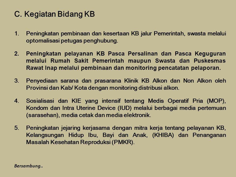 C. Kegiatan Bidang KB 1.Peningkatan pembinaan dan kesertaan KB jalur Pemerintah, swasta melalui optomalisasi petugas penghubung. 2.Peningkatan pelayan