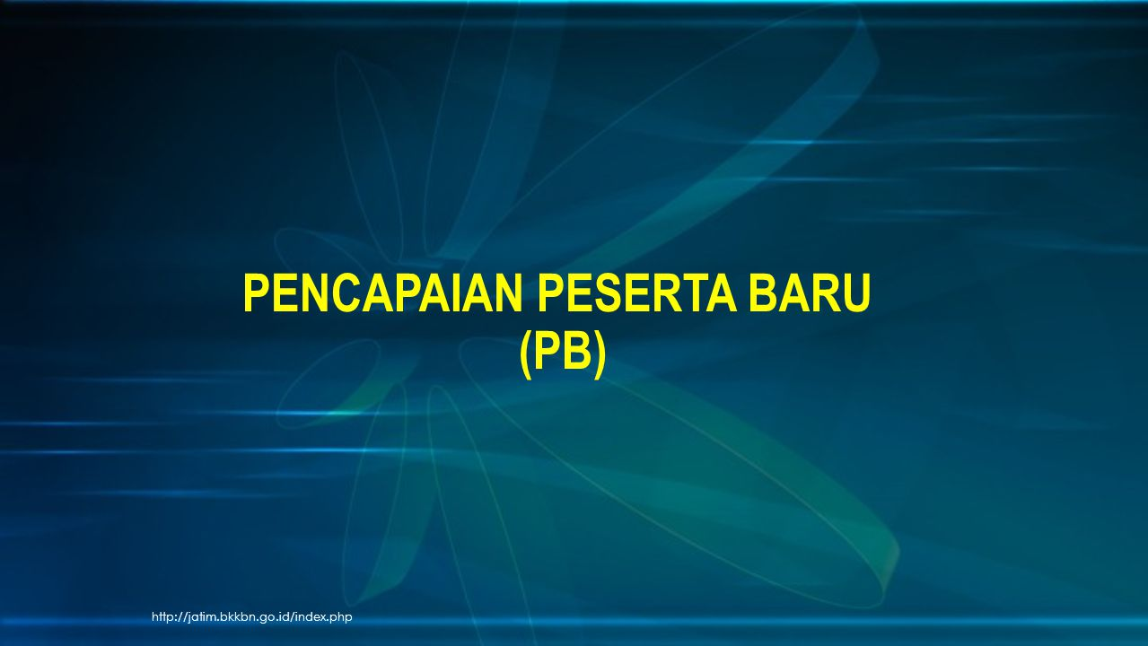 http://jatim.bkkbn.go.id/index.php PENCAPAIAN PESERTA BARU (PB)