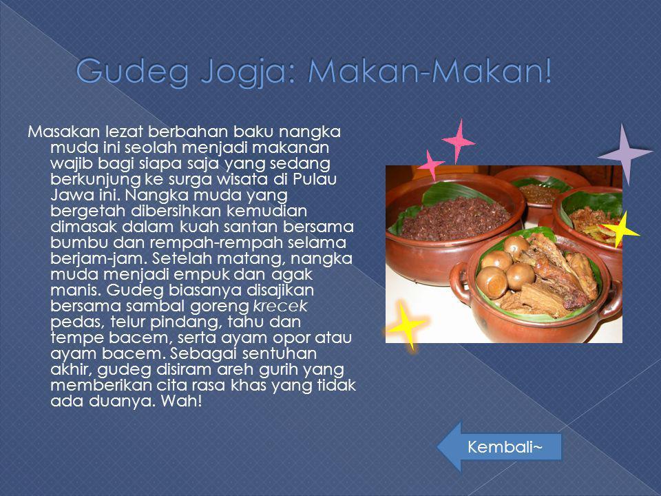 Masakan lezat berbahan baku nangka muda ini seolah menjadi makanan wajib bagi siapa saja yang sedang berkunjung ke surga wisata di Pulau Jawa ini. Nan