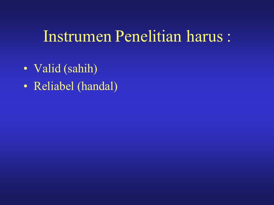 Instrumen Penelitian harus : Valid (sahih) Reliabel (handal)