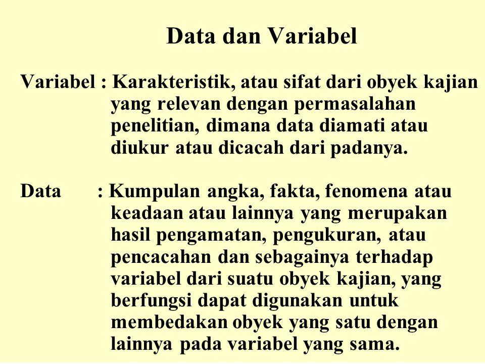 Data dan Variabel Variabel : Karakteristik, atau sifat dari obyek kajian yang relevan dengan permasalahan penelitian, dimana data diamati atau diukur