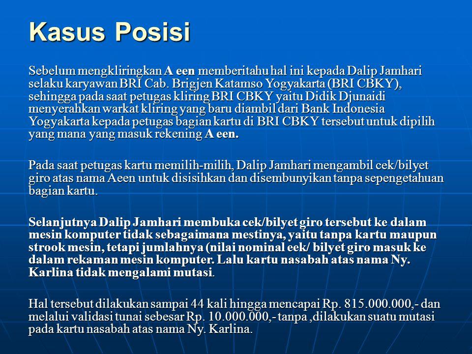Kasus Posisi Sebelum mengkliringkan A een memberitahu hal ini kepada Dalip Jamhari selaku karyawan BRI Cab. Brigjen Katamso Yogyakarta (BRI CBKY), seh