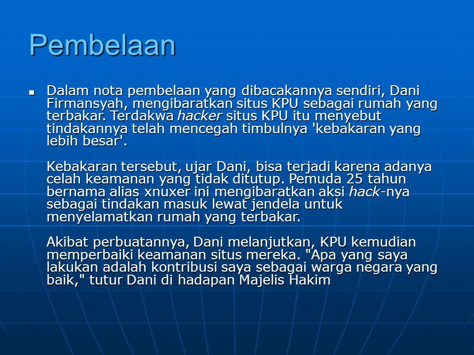 Pembelaan Dalam nota pembelaan yang dibacakannya sendiri, Dani Firmansyah, mengibaratkan situs KPU sebagai rumah yang terbakar. Terdakwa hacker situs