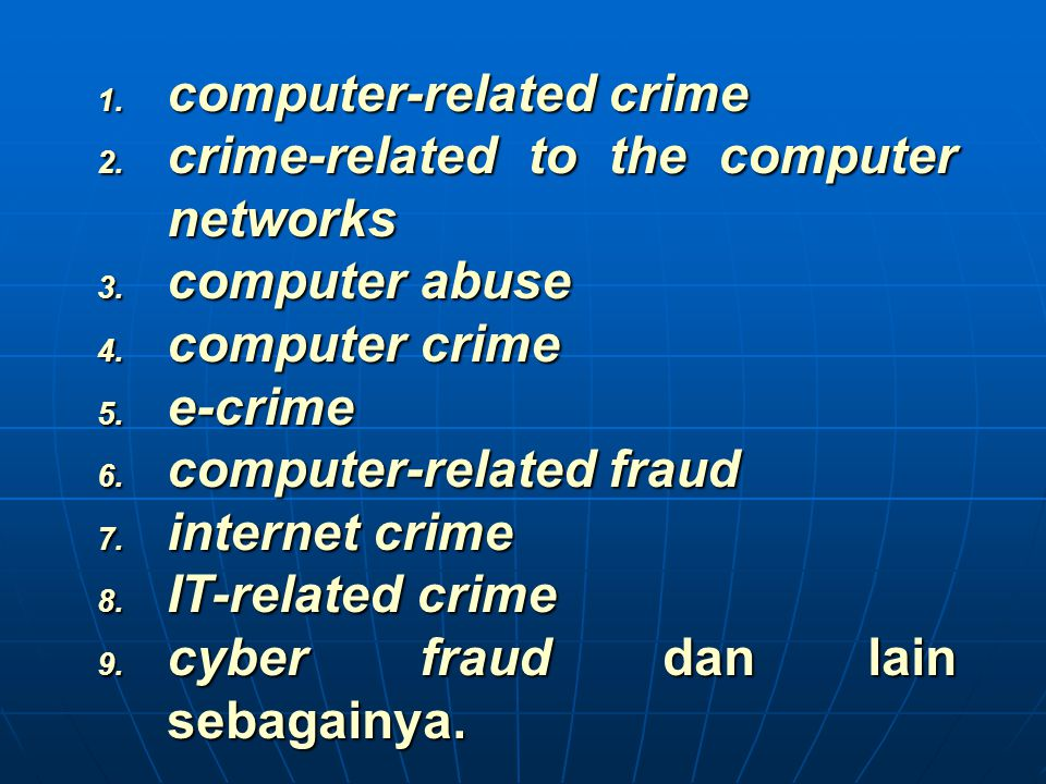 1. computer-related crime 2. crime-related to the computer networks 3. computer abuse 4. computer crime 5. e-crime 6. computer-related fraud 7. intern